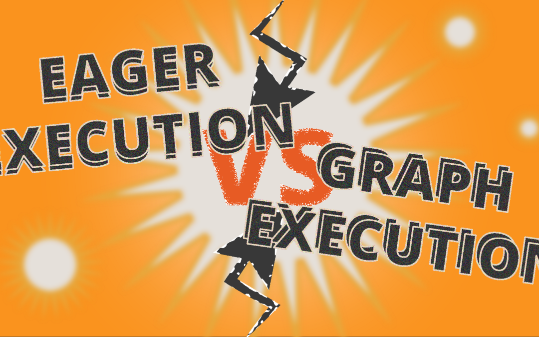 Eager Execution vs. Graph Execution in TensorFlow: Which is Better?